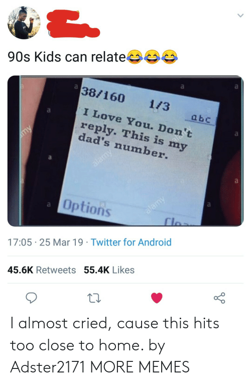 Android, Dank, and Love: 90s Kids can relate  38/160 13  Love You. Don't  reply. This is my  dad's number.  Options  17:05 25 Mar 19 Twitter for Android  45.6K Retweets 55.4K Likes I almost cried, cause this hits too close to home. by Adster2171 MORE MEMES