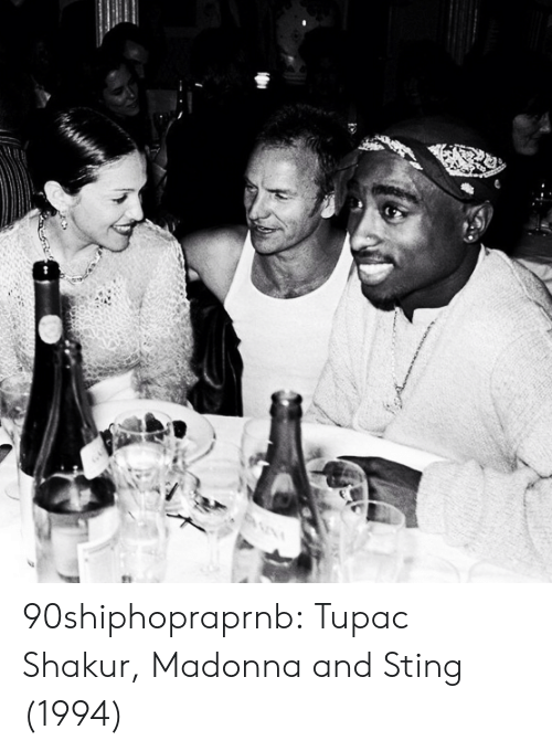 Madonna, Tumblr, and Tupac Shakur: 90shiphopraprnb:    Tupac Shakur, Madonna and Sting (1994)