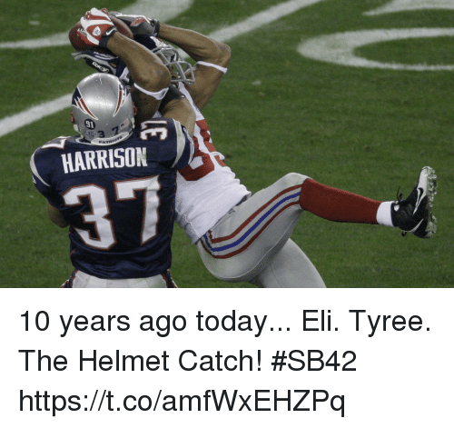 Memes, Today, and 🤖: 91  3  PATA  HARRISON  37 10 years ago today...  Eli. Tyree. The Helmet Catch! #SB42 https://t.co/amfWxEHZPq