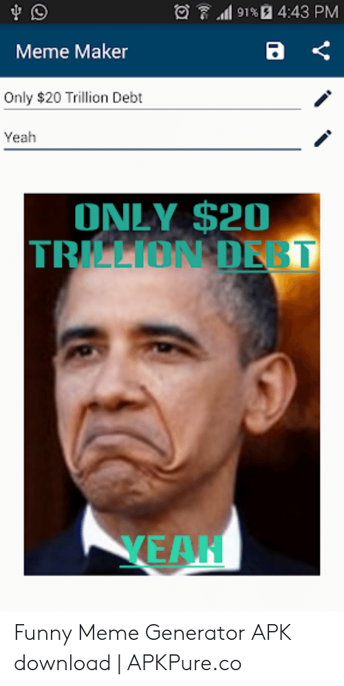91 % 443 PM Meme Maker Only $20 Trillion Debt Yeah ONLY $20