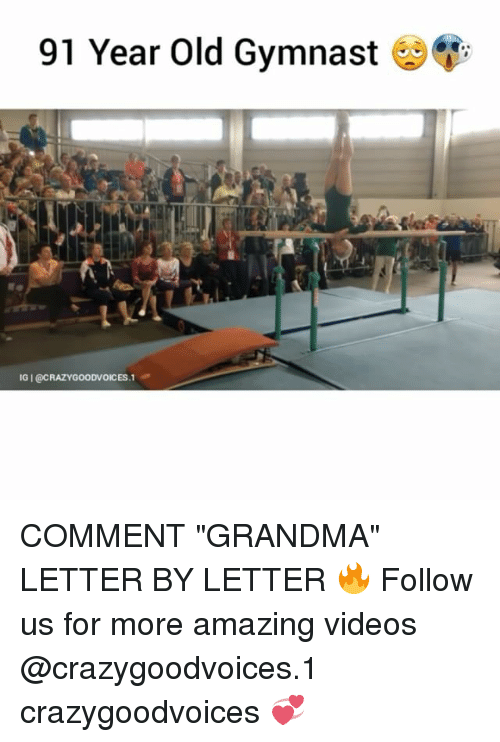 "Grandma, Memes, and Videos: 91 Year Old Gymnast  IGIOCRAZYGOODWOICES.1 COMMENT ""GRANDMA"" LETTER BY LETTER 🔥 Follow us for more amazing videos @crazygoodvoices.1 crazygoodvoices 💞"