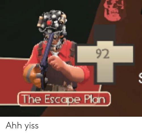 92 the Escape Plan Ahh Yiss | Team Fortress 2 Meme on ME ME