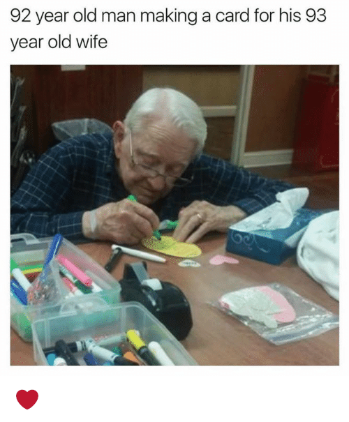 Dank, Old Man, and Wife: 92 year old man making a card for his 93  year old wife ❤️
