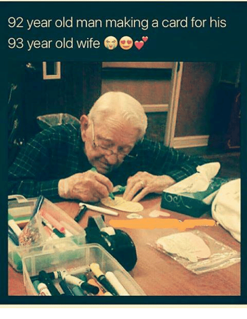 Memes, Old Man, and Wife: 92 year old man making a card for his  93 year old wife  ㄩ