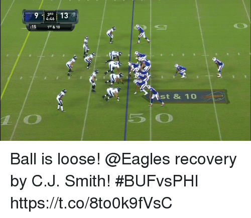 Philadelphia Eagles, Memes, and 🤖: 924  3RD  4:46  :15  1ST& 10  st &10 Ball is loose!  @Eagles recovery by C.J. Smith!  #BUFvsPHI https://t.co/8to0k9fVsC