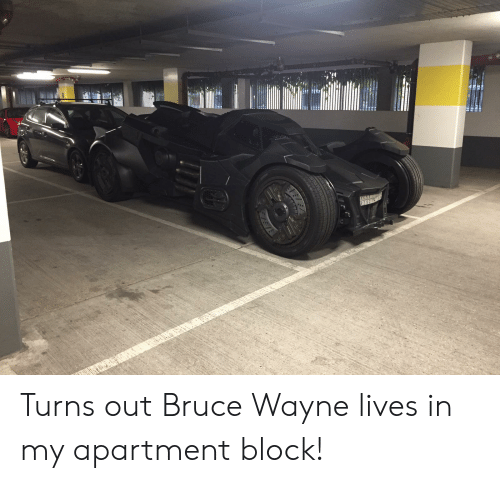 Bruce Wayne, Block, and  See: 9292  SEE Turns out Bruce Wayne lives in my apartment block!