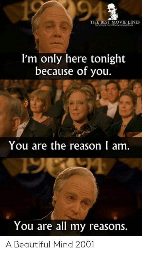 Beautiful, Memes, and Best: 94  THE BEST MOVIE LINES  I'm only here tonight  because of you.  You are the reason I am.  You are all my reasons A Beautiful Mind 2001