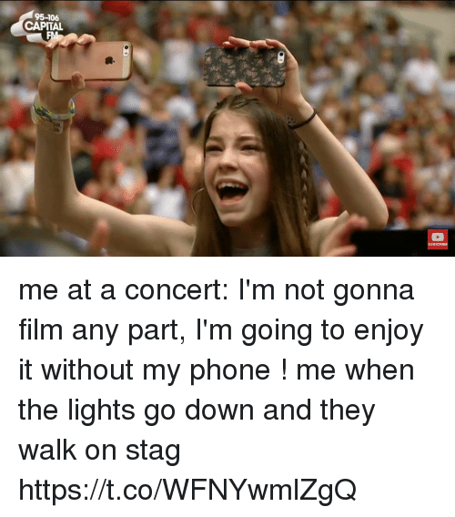 Funny, Phone, and Capital: 95-106  CAPITAL me at a concert: I'm not gonna film any part, I'm going to enjoy it without my phone !   me when the lights go down and they walk on stag https://t.co/WFNYwmlZgQ
