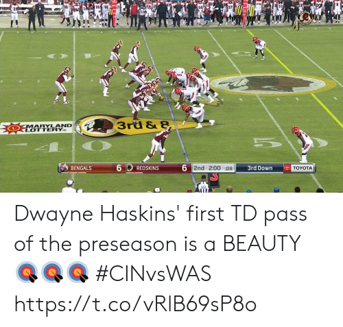 Lottery, Memes, and Washington Redskins: 96  3rd & 8  MARYLAND  LOTTERY  6  6 2nd 2:00 :09  TOYOTA  3rd Down  BENGALS  REDSKINS  98 Dwayne Haskins' first TD pass of the preseason is a BEAUTY 🎯🎯🎯  #CINvsWAS https://t.co/vRlB69sP8o