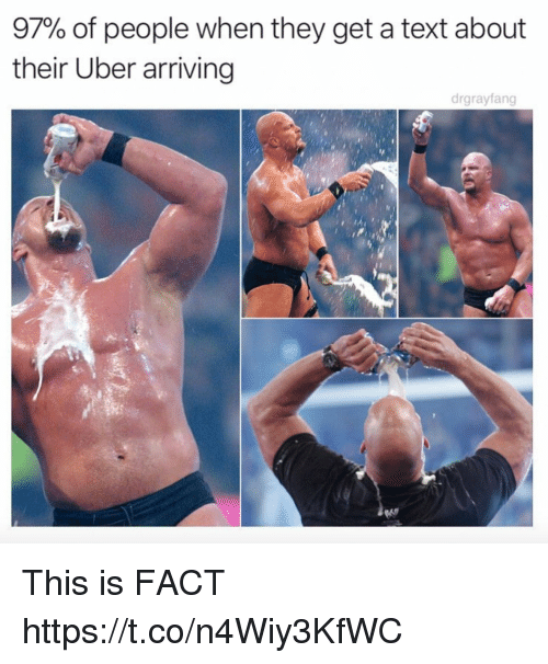 Funny, Uber, and Text: 97% of people when they get a text about  their Uber arriving  drgrayfang This is FACT https://t.co/n4Wiy3KfWC