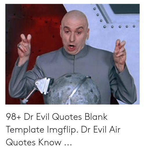 98+ Dr Evil Quotes Blank Template Imgflip Dr Evil Air Quotes ...