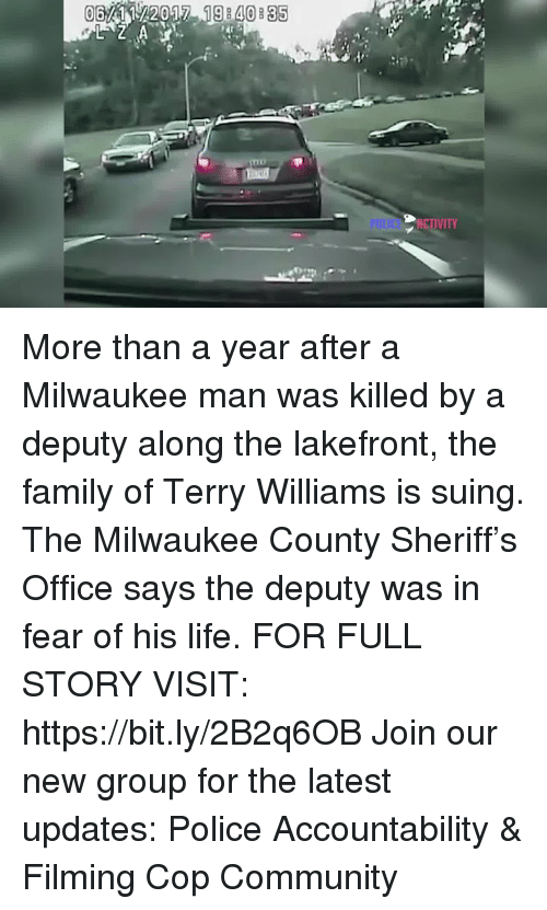 Community, Family, and Life: 9840835  VITY More than a year after a Milwaukee man was killed by a deputy along the lakefront, the family of Terry Williams is suing. The Milwaukee County Sheriff's Office says the deputy was in fear of his life. FOR FULL STORY VISIT: https://bit.ly/2B2q6OB Join our new group for the latest updates: Police Accountability & Filming Cop Community