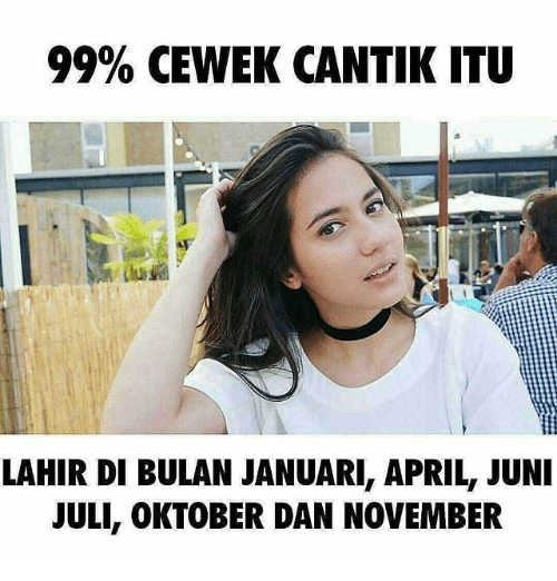 Indonesian (Language), April, and November: 99% CEWEK CANTIK ITU  LAHIR DI BULAN JANUARI, APRIL, JUNI  JULI, OKTOBER DAN NOVEMBER