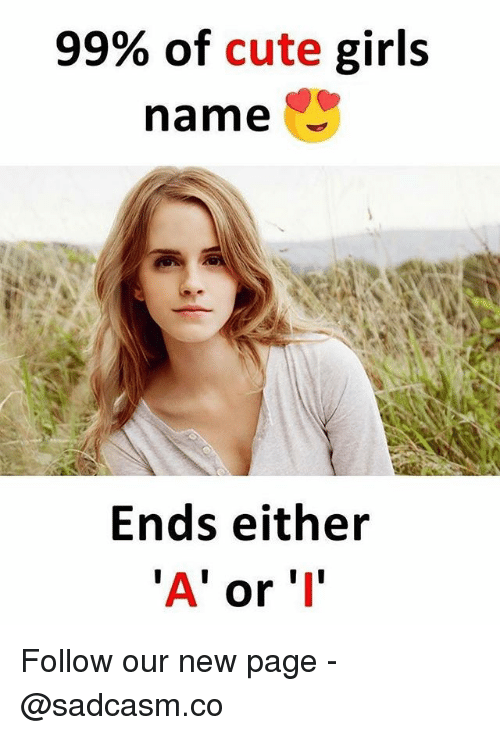 Cute, Girls, and Memes: 99% of cute girls  name  Ends either  'A' or 'I Follow our new page - @sadcasm.co