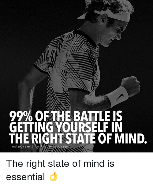Memes, Mind, and 🤖: 99% OF THE BATTLE IS  GETTING YOURSELF IN  THE RIGHT STA  OF MIND.  Insta gram I mi  ire The right state of mind is essential 👌