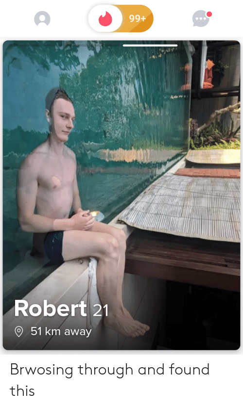 Robert, This, and Away: 99+  Robert 21  51 km away Brwosing through and found this