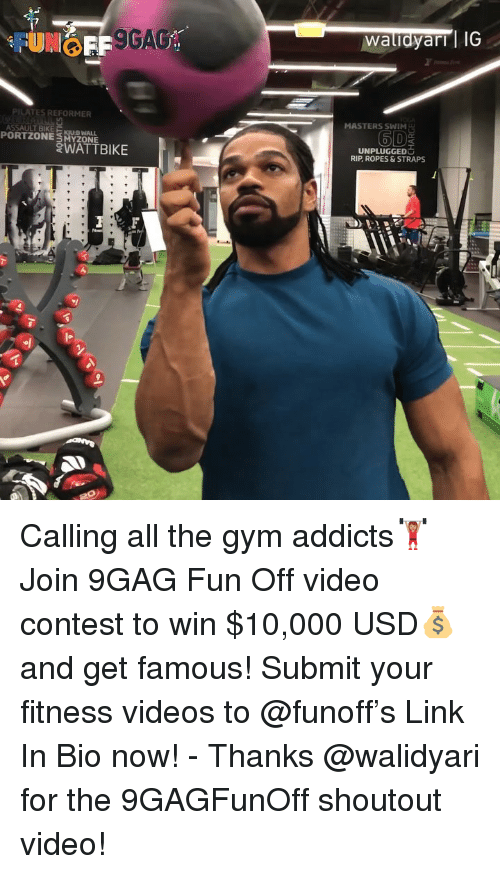 9gag, Gym, and Memes: 9GA  waludyarrl IG  PILATES REFORMER  MASTERS SWIM  6D  ASSAULT BIKE KUB WALL  PORT ZONE  SMYzONE  WATTBIKE  UNPLUGGED  RIP, ROPES&STRAPS Calling all the gym addicts🏋🏽‍♀️Join 9GAG Fun Off video contest to win $10,000 USD💰and get famous! Submit your fitness videos to @funoff's Link In Bio now! - Thanks @walidyari for the 9GAGFunOff shoutout video!