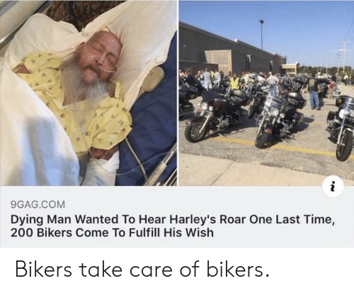 9gag, Time, and Com: 9GAG.COM  Dying Man Wanted To Hear Harley's Roar One Last Time,  200 Bikers Come To Fulfill His Wish Bikers take care of bikers.