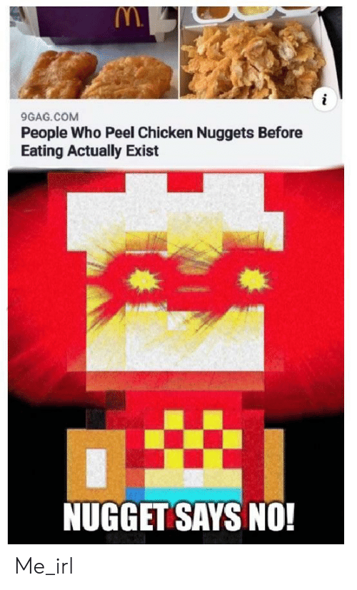 9gag, Chicken, and Irl: 9GAG.COMM  People Who Peel Chicken Nuggets Before  Eating Actually Exist  NUGGET SAYS NO! Me_irl