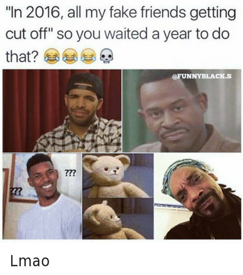"Lmao: @daquan  ""In 2016, all my fake friends getting cut off"" so you waited a year to do  that? 😂 😂 😂 💀 Lmao"