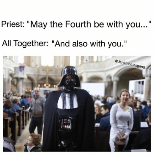 May The 4th Be With You Meme: Priest May The Fourth Be With You All Together And Also