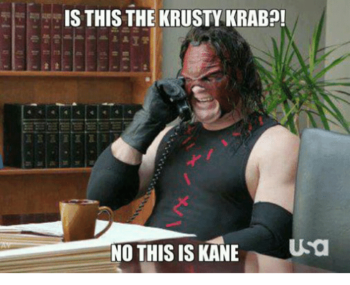 Is This The Krusty Krab No This Is Kane Usa Wrestling Meme On Me Me