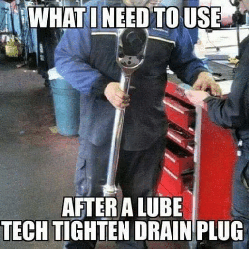 Facebook 07594d rwhatineed to use after a lube tech tighten drain plug mechanic,Funny Aircraft Mechanic Memes