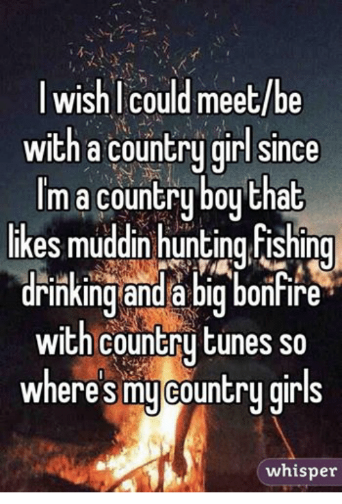 I Wish I Could Meetbe With A Country Girl Since M A Country Boy That