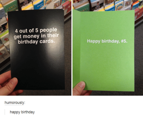 4 out of 5 people get money in their birthday cards humorously happy