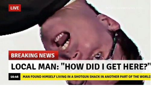 live breaking news local man how didiget here man found himself