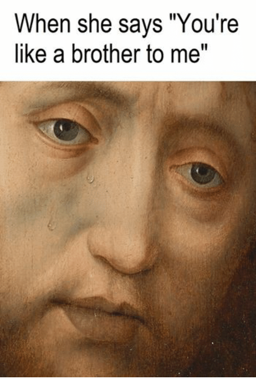 When She Says Youre Like A Brother To Me Classical Art Meme On Meme
