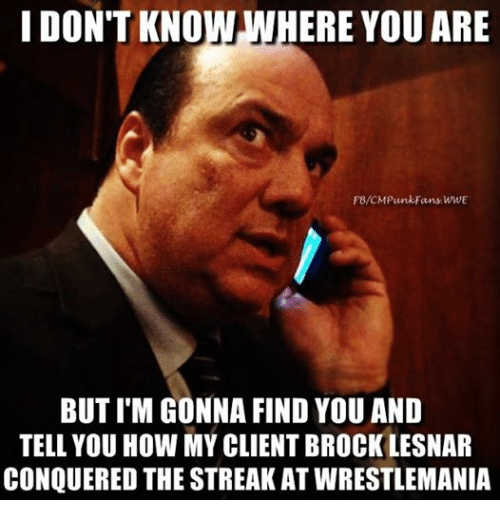 Taken, Wrestling, and World Wrestling Entertainment: I DON'T KNOW WHERE YOU ARE BUTIM GONNA FIND YOU AND TELL YOU HOW MY CLIENT BROCK LESNAR CONQUERED THE STREAK AT WRESTLEMANIA