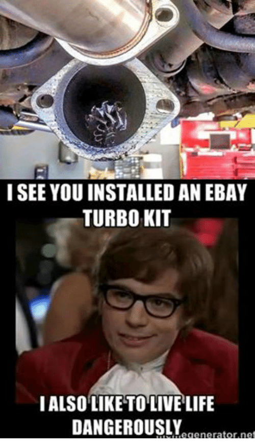 eBay, Life, and Live: I SEE YOUINSTALLED AN EBAY  TURBO KIT  I ALSO LIKE TO LIVE LIFE  DANGEROUSLY  net