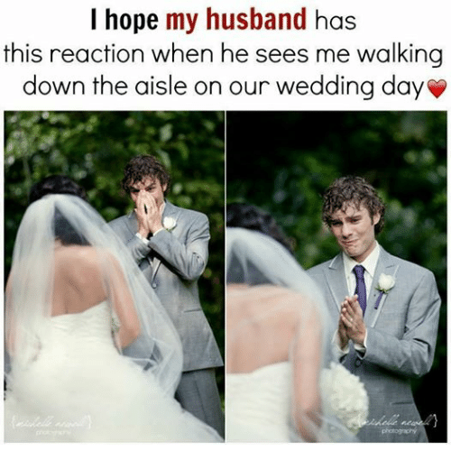 Relationships, Husband, and Wedding: I hope my husband has  this reaction when he sees me walking  down the aisle on our wedding day