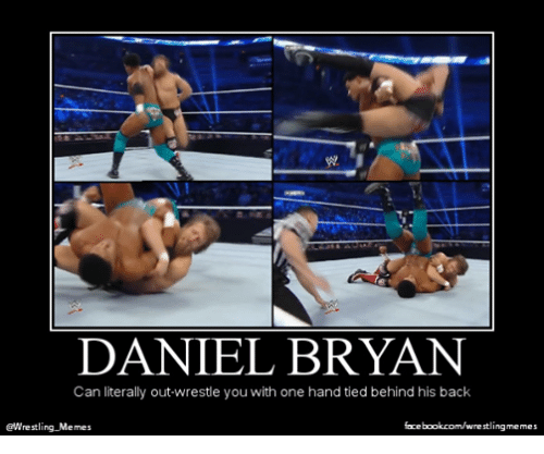 Meme, Memes, and Wrestling: DANIEL BRYAN  Can literally out-wrestle you with one hand tied behind his back  @Wrestling Memes  facebookcom/wrestlingmemes