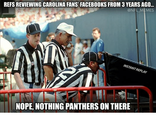 Facebook, Meme, and Memes: REFS REVIEWING CAROLINA FANS FACEBOOKS FROM 3 YEARS AGO  NFL MEMES  INSTANT  REP  LAr  NOPE,NOTHING PANTHERSONTHERE