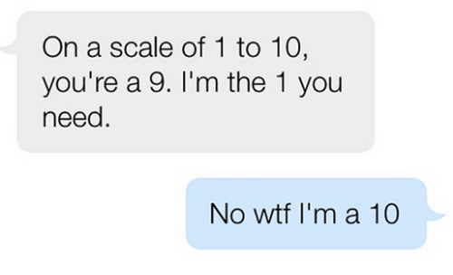 Funny, Tumblr, and Wtf: On a scale of 1 to 10,  you're a 9. I'm the 1 you  need  No wtf I'm a 10