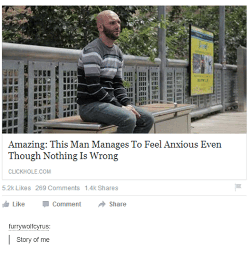 Like Comment Share  C B Funny Tumblr And Amaz Amazing This Man Manages To Feel Anxious Even
