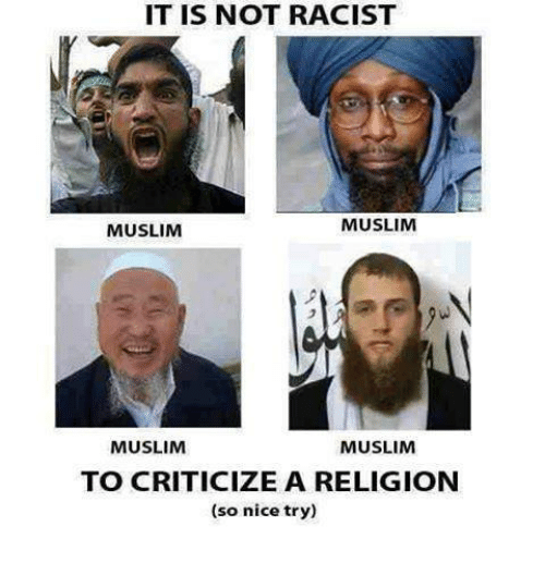 Muslim, Racist, and Atheist: IT IS NOT RACIST  MUSLIM  MUSLIM  MUSLIM  MUSLIM  TO CRITICIZE A RELIGION  (so nice try)