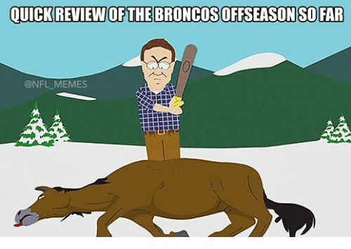 Meme, Memes, and Nfl: QUICK REVIEW OF THE BRONCOSOFFSEASONSO FAR  @NFL MEMES