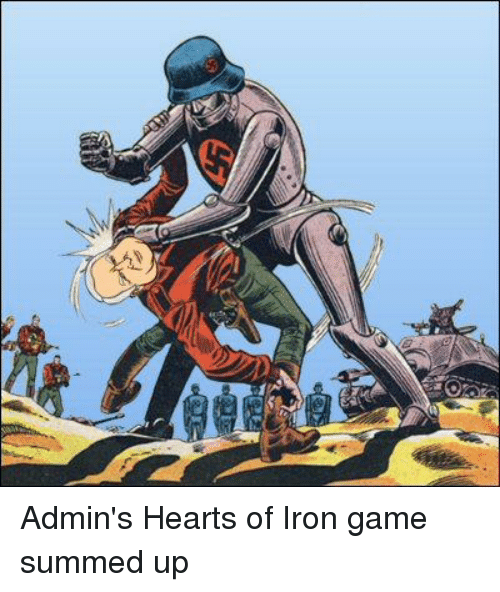 Admin's Hearts of Iron Game Summed Up | Ironic Meme on ME ME
