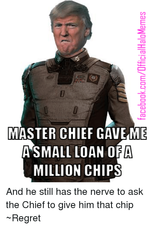 Master Chief Cave Me A Small Loan Of A Million Chips And He