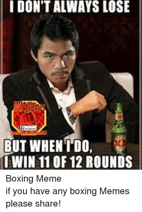 Facebook Boxing Meme if you have any 30fe47 i don't always lose f facebook but when do win 11 of 12 rounds