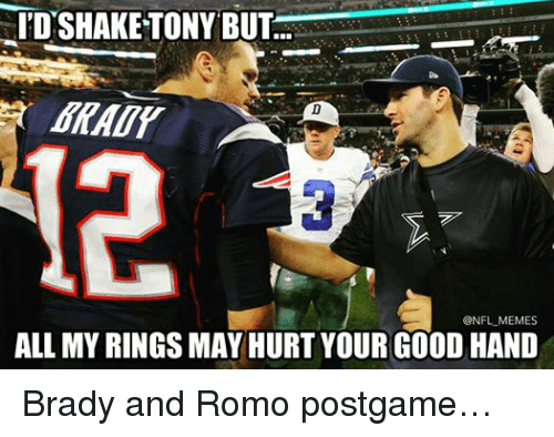 Shake Tony But Memes All My Rings May Hurt Your Good Hand Brady And