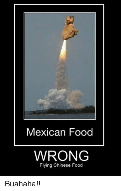 mexican food wrong flying chinese food buahaha chinese