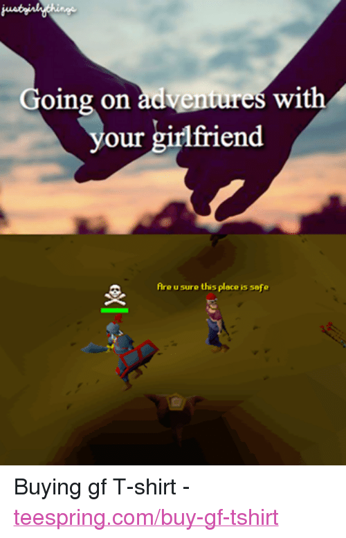 going on adventures with our girlfriend are u sure this place is