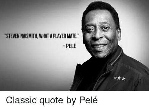 Classic Quotes Pleasing Steven Naismith What A Player Mate Pele Classic Quotepelé