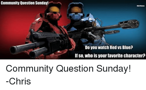 Facebook Community Question Sunday Chris 93bd7a community question sunday! halo memes do you watch red vs blue? if