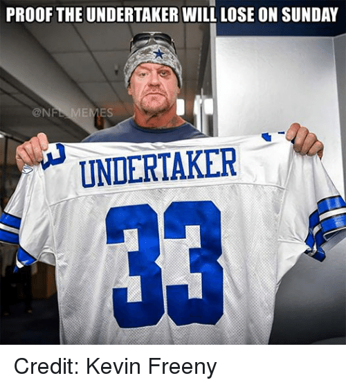 Meme, Memes, and Nfl: PROOF THE UNDERTAKER WILL LOSE ON SUNDAY  (@N  MEMES  UNDERTAKER Credit: Kevin Freeny