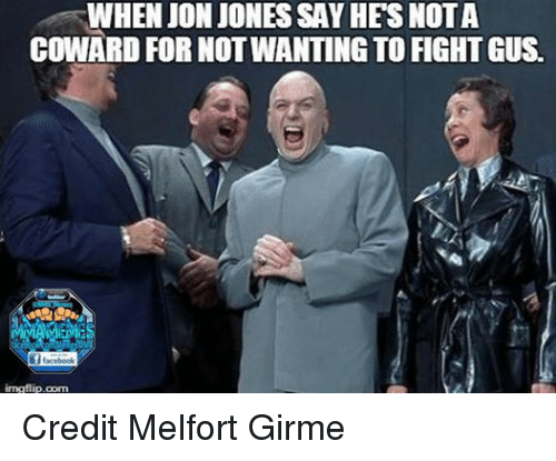 Facebook, Mma, and Credited: WHEN JON JONES SAY HES NOTA  COWARD FOR NOT WANTING TO FIGHTGUs.  f facebook  inngflip.com Credit Melfort Girme